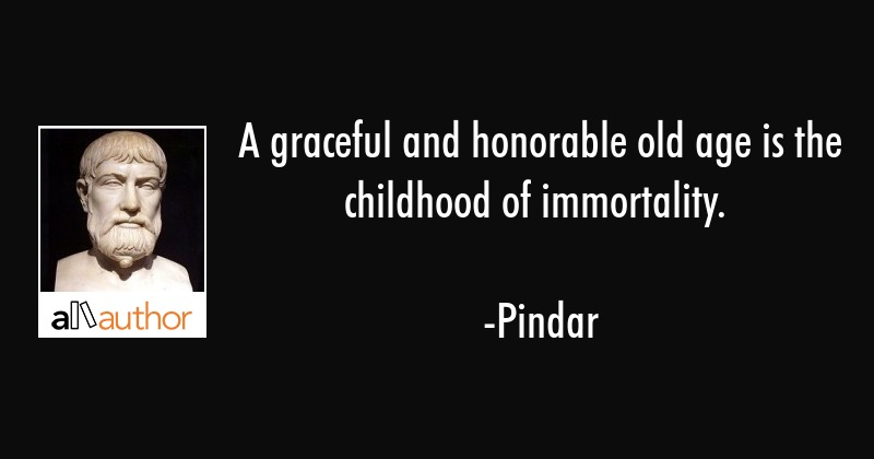 A Graceful And Honorable Old Age Is The Quote