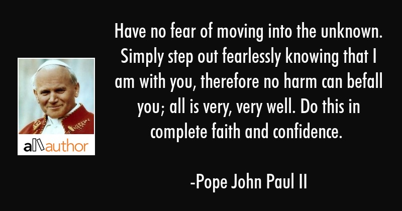 Have No Fear Of Moving Into The Unknown Quote