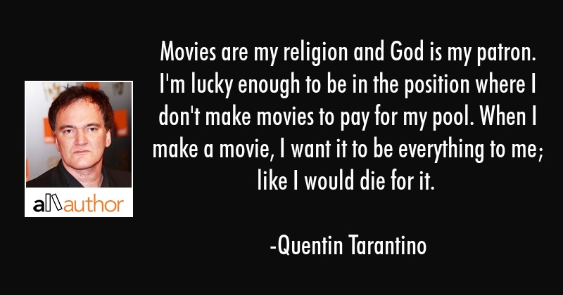 Movies Are My Religion And God Is My Patron Quote