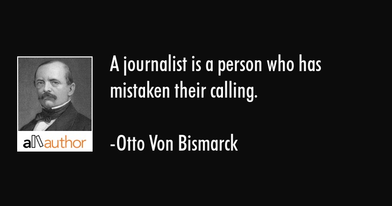 A Journalist Is A Person Who Has Mistaken Quote Impressive Journalism Quotes