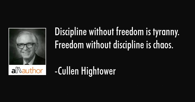 freedom discipline At first blush, freedom and discipline seem to be diametrically opposed concepts conventionally, freedom and discipline are perceived to be external forces that may be applied in other words, an adult may give a child a certain amount of freedom or discipline the child for non-peaceful behavior.