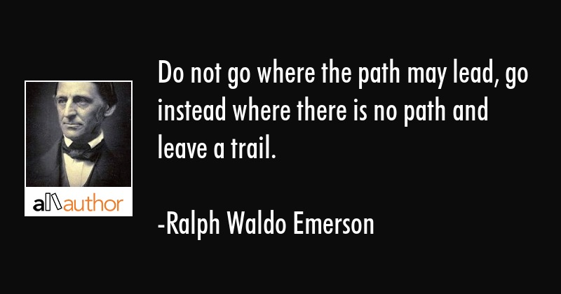 Do Not Go Where The Path May Lead Go Quote