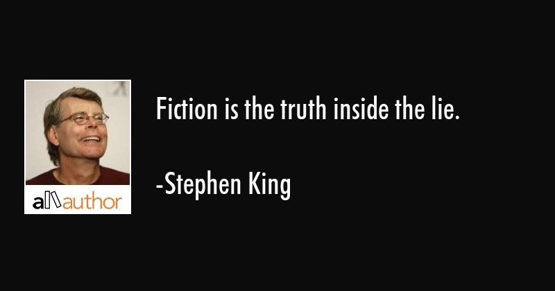 Fiction is the truth inside the lie. - Stephen King Quote