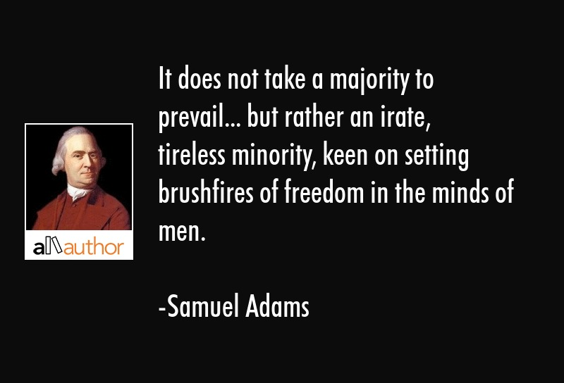 Samuel Adams Quotes Gorgeous It Does Not Take A Majority To Prevail Quote