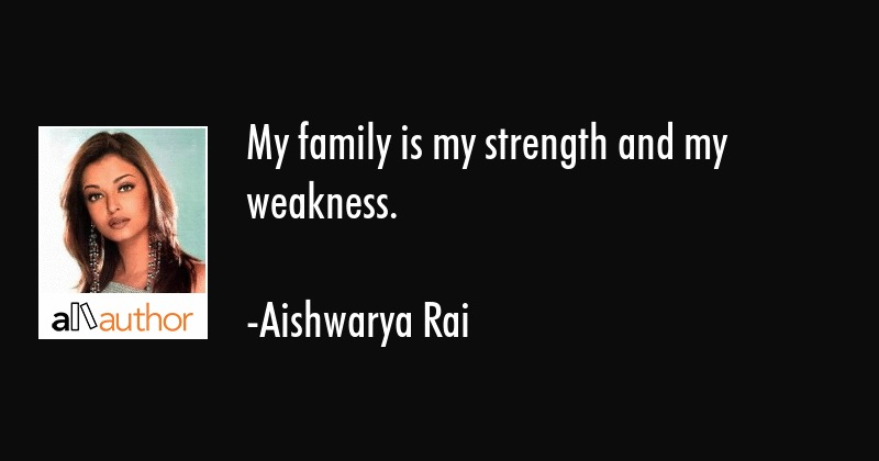 My Family Is My Strength And My Weakness Quote