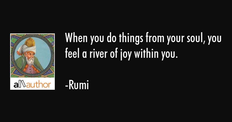 When You Do Things From Your Soul You Feel Quote