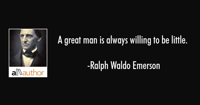 A Great Man Is Always Willing To Be Little Quote