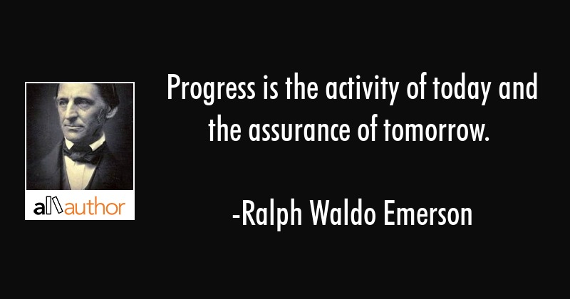 Quotes About Progress | Progress Is The Activity Of Today And The Quote