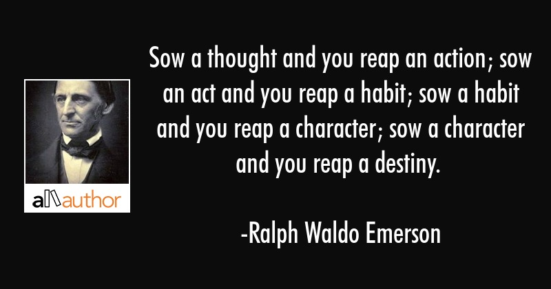 Sow A Thought And You Reap An Action Sow An Quote