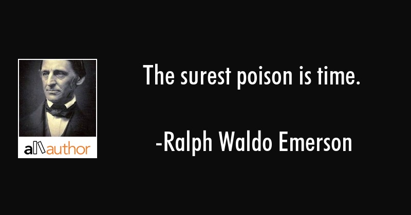 The surest poison is time. - Ralph Waldo Emerson Quote