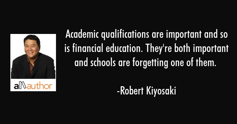 Academic qualifications are important and so is financial education. They\
