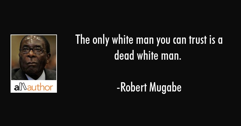 Dead Quotes | The Only White Man You Can Trust Is A Dead Quote