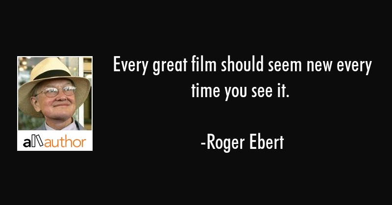 Every Great Film Should Seem New Every Time Quote