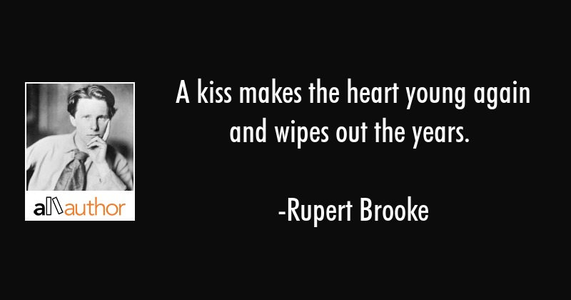 A Kiss Makes The Heart Young Again And Wipes Quote
