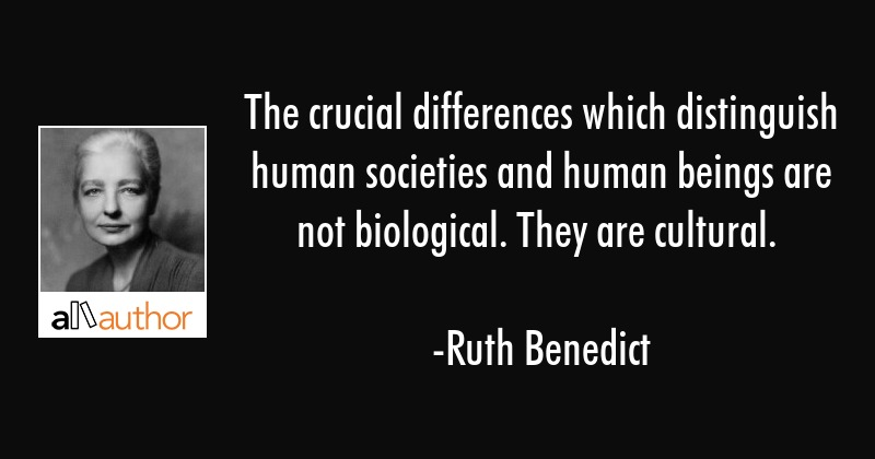 The crucial differences which distinguish human societies and human beings are not biological. They... - Ruth Benedict Quote