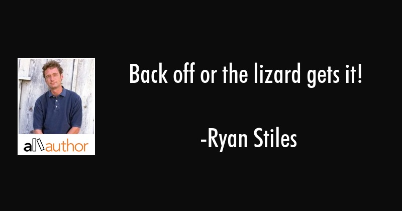 Back off or the lizard gets it! - Ryan Stiles Quote