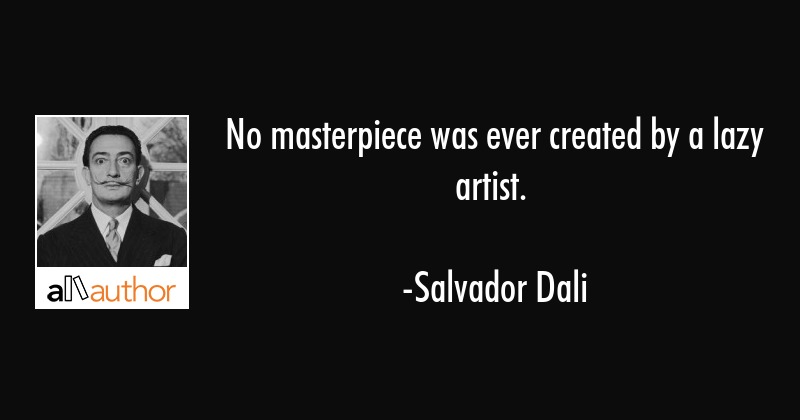 Salvador Dali Quotes Classy No Masterpiece Was Ever Created By A Lazy Quote