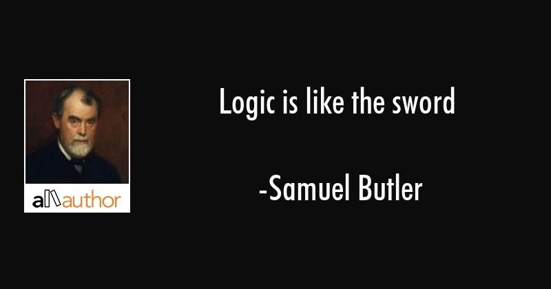 Logic is like the sword - Samuel Butler Quote