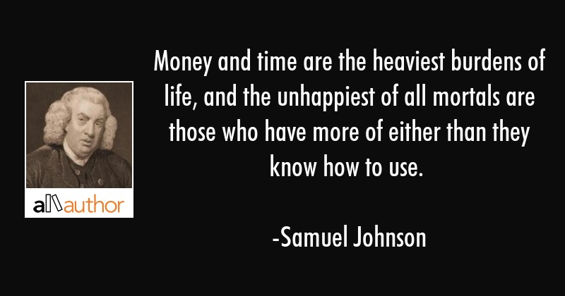 Money And Time Are The Heaviest Burdens Of Quote