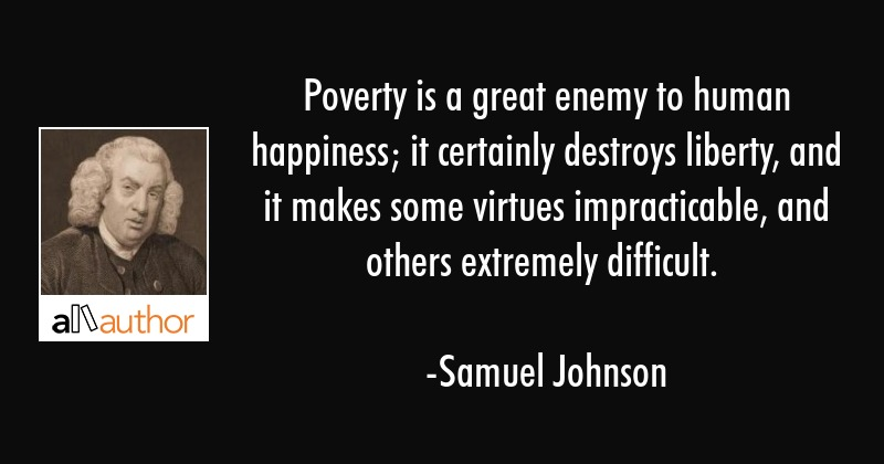 Quotes About Poverty Beauteous Poverty Is A Great Enemy To Human Happiness Quote