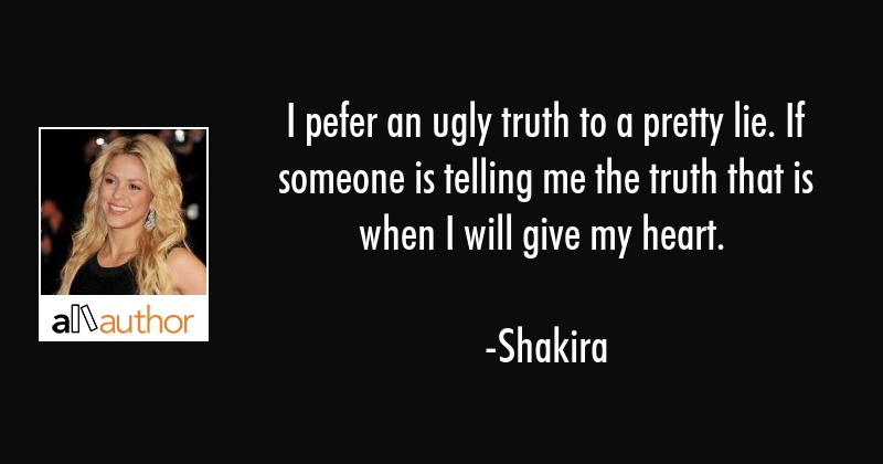 I Pefer An Ugly Truth To A Pretty Lie If Quote