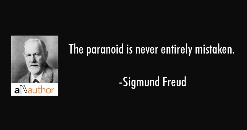 The paranoid is never entirely mistaken. - Sigmund Freud Quote