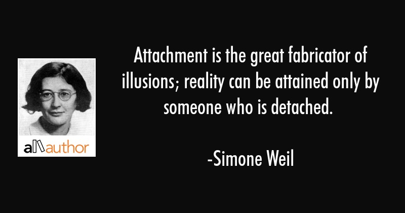 Attachment Is The Great Fabricator Of Quote