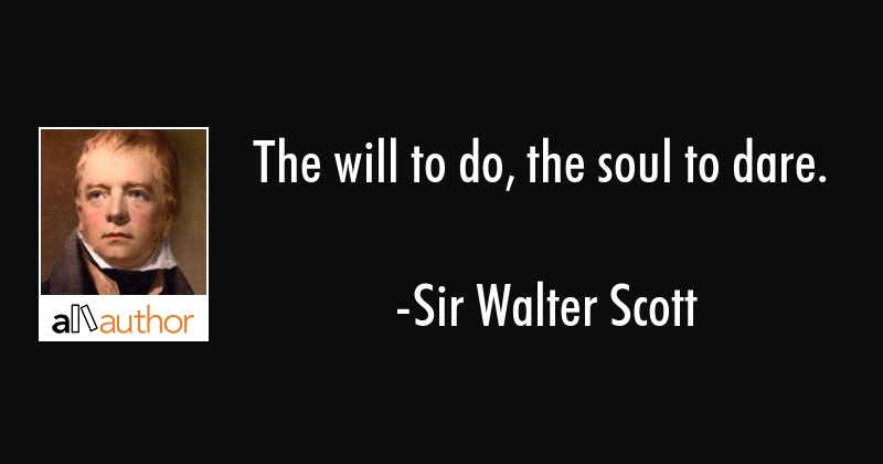 The Will To Do The Soul To Dare Quote New Dare Quotes