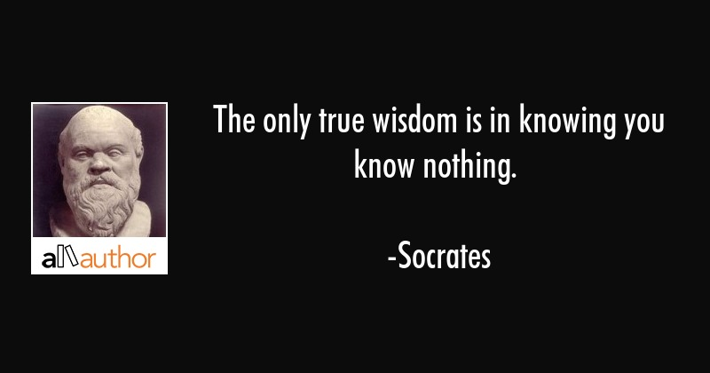The Only True Wisdom Is In Knowing You Know Quote