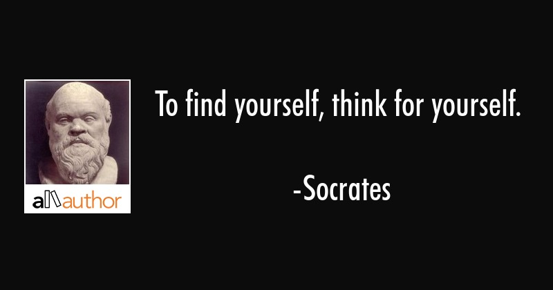 To Find Yourself Think For Yourself Quote