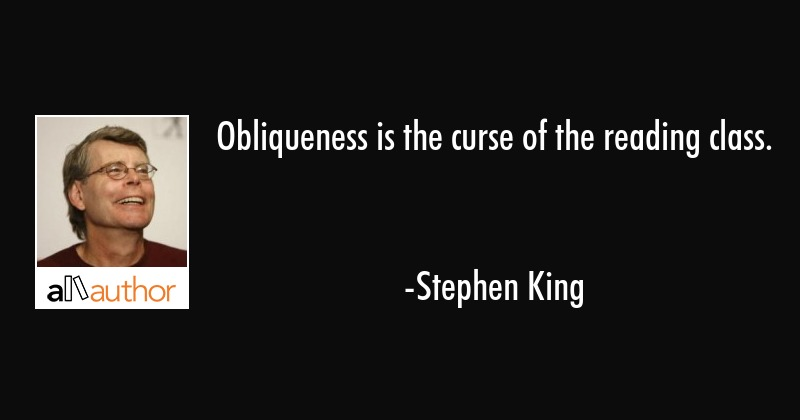 Obliqueness is the curse of the reading class. - Stephen King Quote