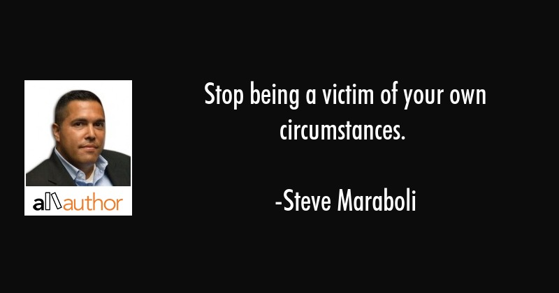 Stop Being A Victim Of Your Own Quote