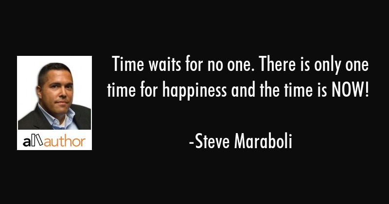 Time Waits For No One There Is Only One Quote