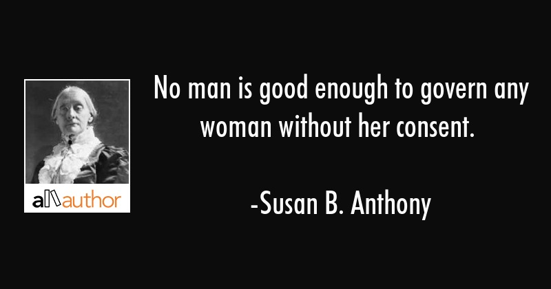 No Man Is Good Enough To Govern Any Woman Quote