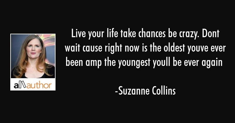 Live Your Life Take Chances Be Crazy Dont Quote