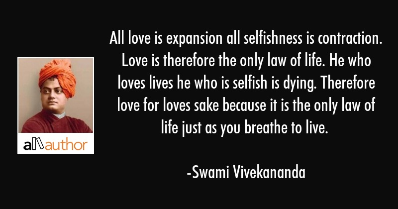 All love is expansion all selfishness is contraction. Love is therefore the only law of life. He... - Swami Vivekananda Quote