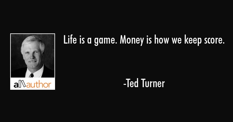 Life Is A Game Money Is How We Keep Score Quote