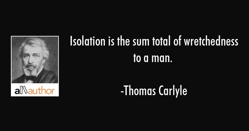 Isolation Is The Sum Total Of Wretchedness Quote