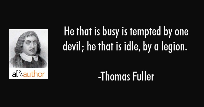 He That Is Busy Is Tempted By One Devil He Quote