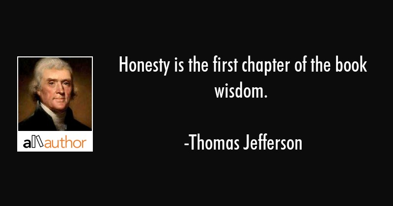 Thomas Jefferson Quote Simple Honesty Is The First Chapter Of The Book Quote