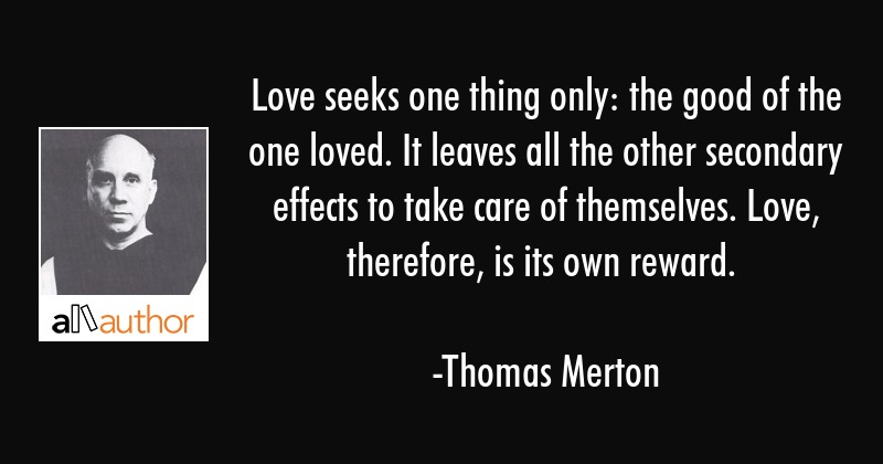 Love Seeks One Thing Only The Good Of The Quote
