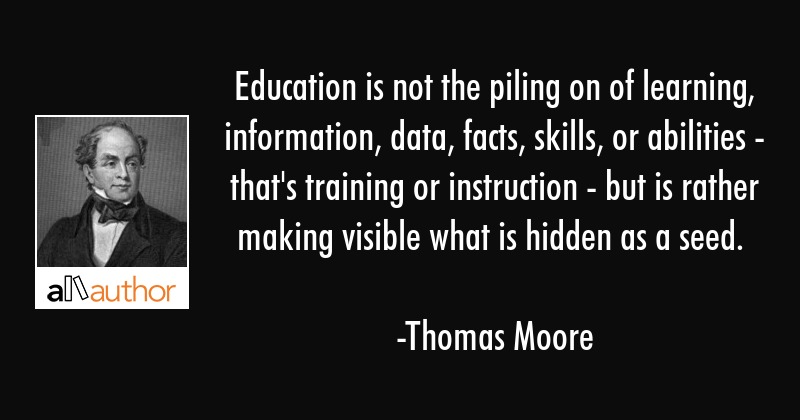 Education is not the piling on of learning,   Quote