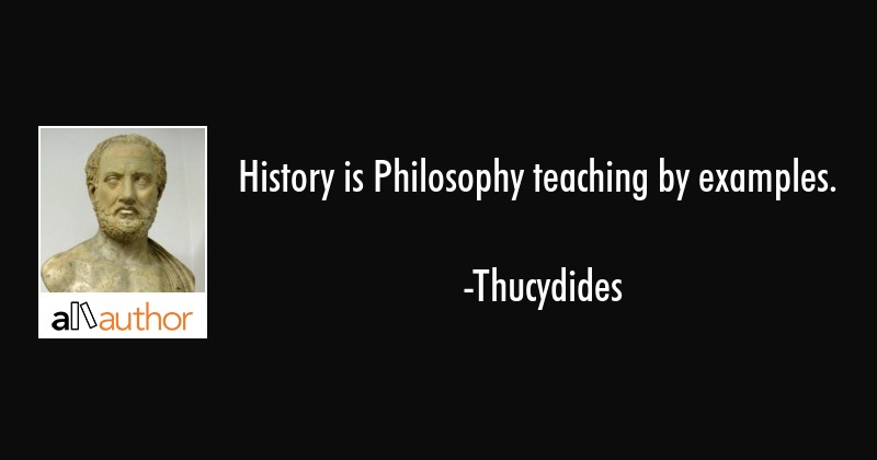 History is Philosophy teaching by examples. - Quote