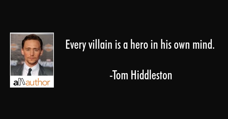 Every villain is a hero in his own mind. - Tom Hiddleston Quote