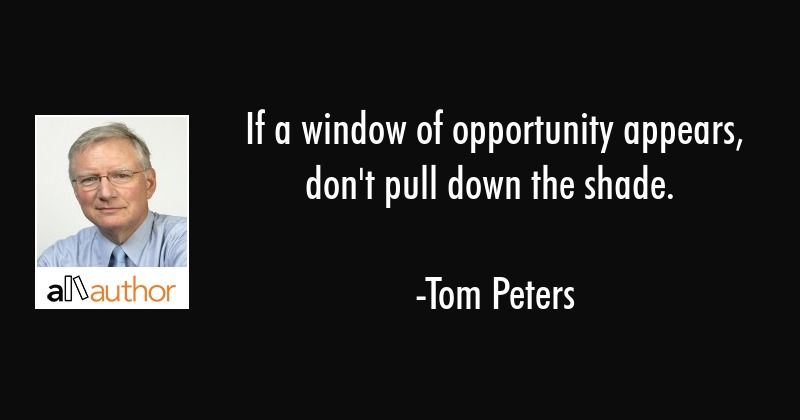 If a window of opportunity appears, don\