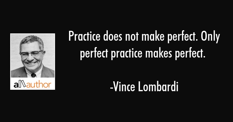 Practice Does Not Make Perfect Only Perfect Quote