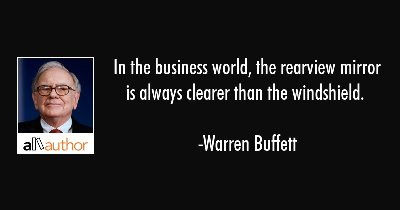 In The Business World The Rearview Mirror Quote