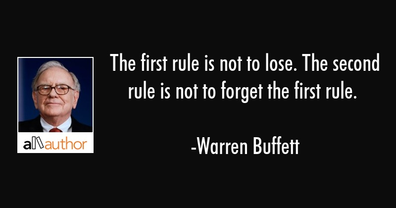 The first rule is not to lose. The second rule is not to forget the first rule. - Warren Buffett Quote