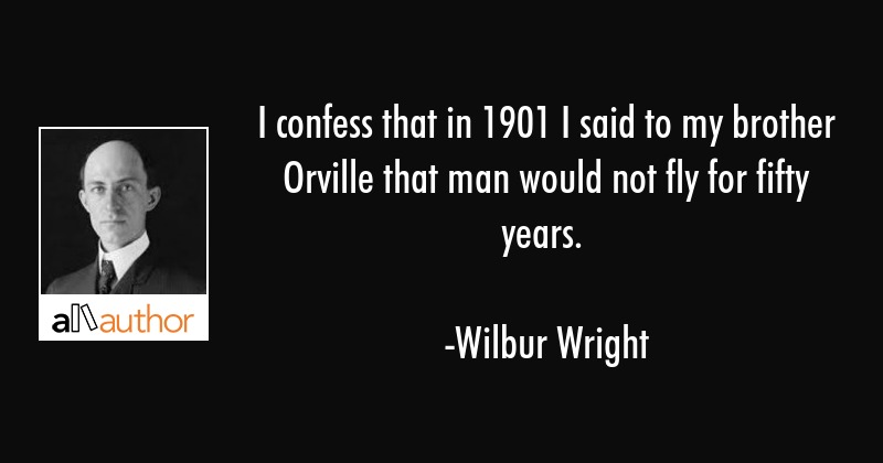 I Confess That In 60 I Said To My Brother Quote Beauteous The Wright Brothers Quotes