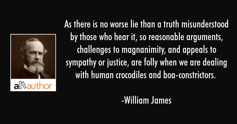 As There Is No Worse Lie Than A Truth Quote